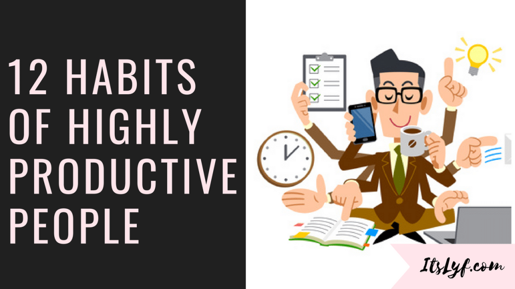 12 HABITS OF HIGHLY PRODUCTIVE PEOPLE